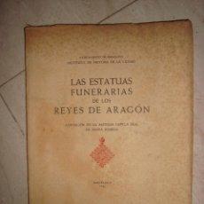 Libros de segunda mano: LAS ESTATUAS FUNERARIAS DE LOS REYES DE ARAGÓN , 1946. Lote 279403198
