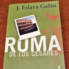 Libros de segunda mano: ROMA DE LOS CÉSARES. JUAN ESLAVA GALÁN. Lote 280989253