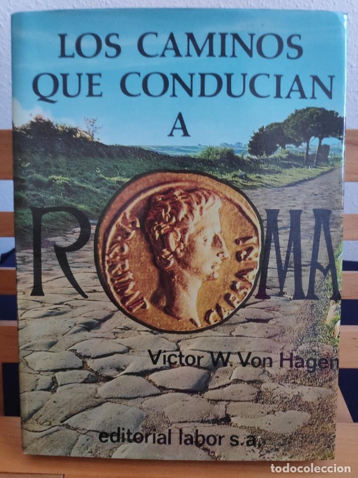 LOS CAMINOS QUE CONDUCÍAN A ROMA, VICTOR W.VON HAGEN, 1973 (Libros de Segunda Mano - Historia Antigua)