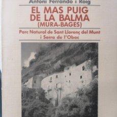 Libros de segunda mano: ANTONI FERRANDO I ROIG.EL MAS PUIG DE LA BALMA (MURA - BAGES). PARC NATURAL DE SANT LLORENÇ DEL MUNT. Lote 285432028