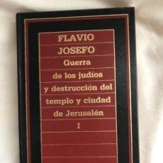 Libros de segunda mano: GUERRA DE LOS JUDÍOS Y DESTRUCCIÓN DEL TEMPLO Y CIUDAD DE JERUSALÉN I, FLAVIO JOSEFO. Lote 285614943