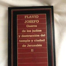 Libros de segunda mano: GUERRA DE LOS JUDÍOS Y DESTRUCCIÓN DEL TEMPLO Y CIUDAD DE JERUSALÉN II, FLAVIO JOSEFO.. Lote 285615073