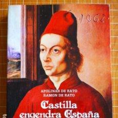 Libros de segunda mano: CASTILLA ENGENDRA ESPAÑA. EDAD MEDIA CALIENTE - APOLINAR DE RATO/RAMON DE RATO. Lote 286685138