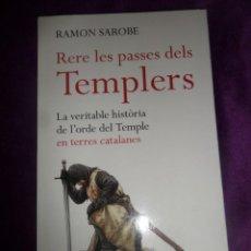Libros de segunda mano: RERE LES PASSES DELS TEMPLERS HISTORIA EN TERRES CATALANES - RAMON SAROBE - DISPONGO DE MAS LIBROS. Lote 288479443