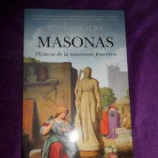 Libros de segunda mano: MASONAS HISTORIA DE LA MASONERIA FEMENINA - YOLANDA ALBA - DISPONGO DE MAS LIBROS. Lote 288676308