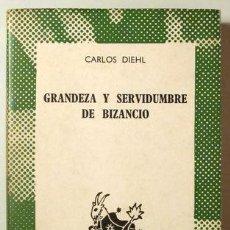 Libros de segunda mano: DIEHL, CARLOS - GRANDEZA Y SERVIDUMBRE DE BIZANCIO - MADRID 1963. Lote 289297683