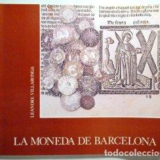 Libros de segunda mano: VILLARONGA, LEANDRE - LA MONEDA DE BARCELONA - BARCELONA 1976. Lote 289298333