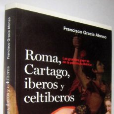 Libros de segunda mano: ROMA, CARTAGO, IBEROS Y CELTIBEROS - FRANCISCO GRACIA ALONSO. Lote 289314543