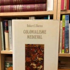 Libros de segunda mano: COLONIALISME MEDIEVAL. EXPLOTACIÓ POSTCROADA DE LA VALÈNCIA ISLÀMICA . ROBERT I. BURNS. EDAD MEDIA. Lote 289342008