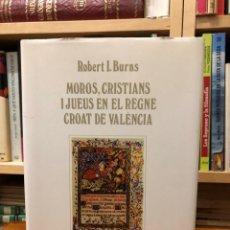 Libros de segunda mano: MOROS, CRISTIANS I JUEUS EN EL REGNE CROAT DE VALÈNCIA. SOCIETATS EN SIMBIOSI. ROBET I. BURNS.. Lote 289342728