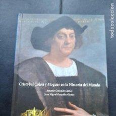 Libros de segunda mano: CRISTOBAL COLON Y MOGUER EN LA HISTORIA DEL MUNDO ANTONIO Y JUAN MIGUEL GONZÁLEZ GÓMEZ. Lote 289343583