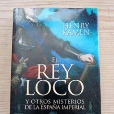Libros de segunda mano: EL REY LOCO Y OTROS MISTERIOS DE LA ESPAÑA IMPERIAL - HENRY KAMEN - PRIMERA EDICION - 2012. Lote 289345103