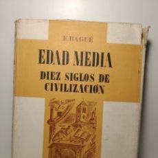 Libros de segunda mano: BAGUÉ, ENRIQUE. EDAD MEDIA. DIEZ SIGLOS DE CIVILIZACIÓN. IMP. AGUSTÍN NÚÑEZ. BARCELONA, 1942.. Lote 289770773