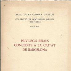 Libros de segunda mano: PRIVILEGIS REIALS CONCEDITS A LA CIUTAT DE BARCELONA. Lote 294368683
