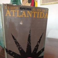 Libros de segunda mano: EL FIN DE LA ATLÁNTIDA - J. V. LUCE, EDICIONES DESTINO.1975. 1ª EDICIÓN.. Lote 294998808