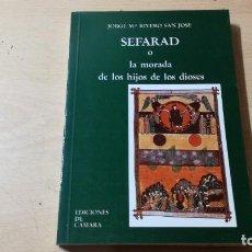 Libros de segunda mano: SEFARAD, O LA MORADA DE LOS HIJOS DE LOS DIOSES / JORGE Mª RIVERO SAN JOSE / DE CAMARA / ALL44. Lote 295515893