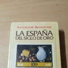 Libros de segunda mano: LA ESPAÑA DEL SIGLO DE ORO / BARTOLOME BENNASSAR / CRITICA / ALL68. Lote 295519003