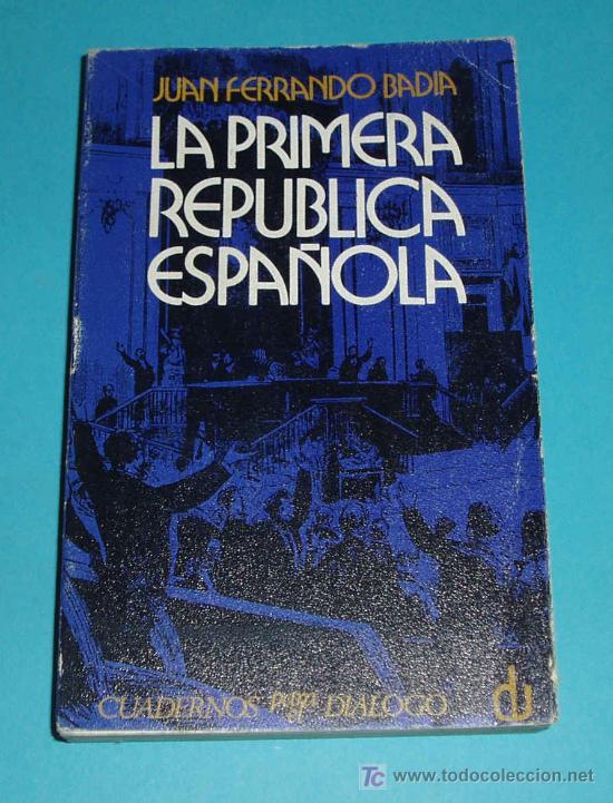 LA PRIMERA REPUBLICA ESPAÑOLA. JUAN FERRANDO BADIA. EDIT. CUADERNOS PARA EL DIALOGO. 1973 (Libros de Segunda Mano - Historia Moderna)