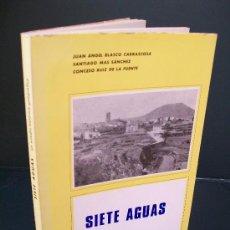 Libros de segunda mano: SIETE AGUAS (VALENCIA) UN ESTUDIO HISTORICO-GEOGRÁFICO. 1973. Lote 16425557