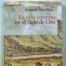 Libros de segunda mano: LA VIDA AMOROSA EN EL SIGLO DE ORO. FERNANDO DÍAZ-PLAJA.. Lote 26424293