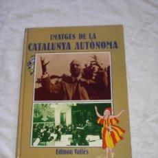 Libros de segunda mano: IMATGES DE LA CATALUNYA AUTÒNOMA. Lote 18113161