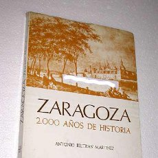Libros de segunda mano: ANTONIO BELTRÁN MARTÍNEZ. ZARAGOZA, 2000 AÑOS DE HISTORIA. DEDICATORIA AUTÓGRAFA DEL AUTOR.. Lote 25899286