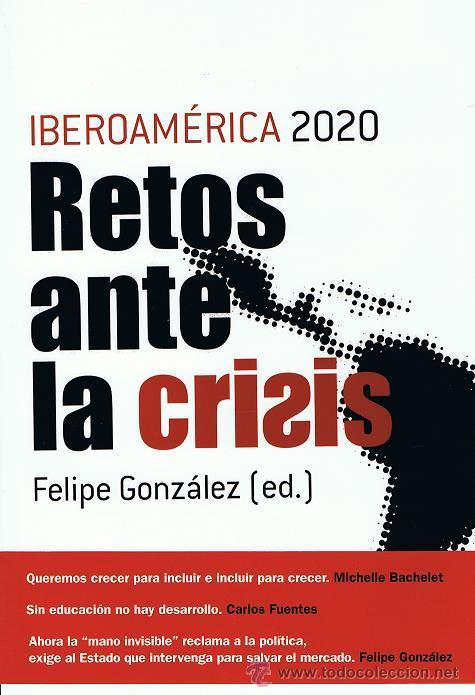 IBEROAMERICA 2020: RETOS ANTE LA CRISIS (FELIPE GONZALEZ, ED.) (Libros de Segunda Mano - Historia Moderna)