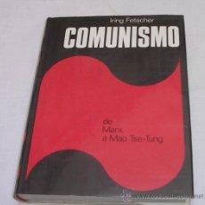 Libros de segunda mano: EL COMUNISMO DE MARX A MAO TSE-TUNG - IRING FETSCHER - LUIS DE CARALT - 1971 - EXCELENTE. Lote 26238634