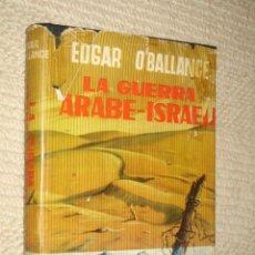 Libros de segunda mano: LA GUERRA ÁRABE-ISRAELÍ, POR EDGAR O´BALLANCE. EDITORIAL JANO, 1959. Lote 24508761