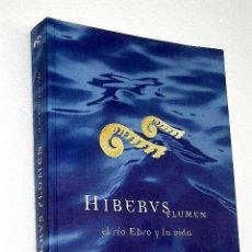 Libros de segunda mano: HIBERUS FLUMEN. EL RÍO EBRO Y LA VIDA. HISTORIA. ARTE. HIDROGRAFÍA. MUY ILUSTRADO A COLOR.. Lote 26405631