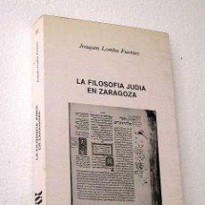Libros de segunda mano: LA FILOSOFÍA JUDÍA EN ZARAGOZA. JOAQUÍN LOMBA FUENTES. ARAGÓN. ZARAGOZA. HISTORIA. TALMUD. QABBALA.. Lote 25101338