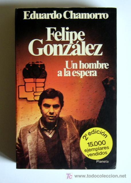 FELIPE GONZALEZ - UN HOMBRE A LA ESPERA - EDUARDO CHAMORRO - PROLOGO DE FELIPE GONZALEZ (Libros de Segunda Mano - Historia Moderna)
