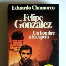 Libros de segunda mano: FELIPE GONZALEZ - UN HOMBRE A LA ESPERA - EDUARDO CHAMORRO - PROLOGO DE FELIPE GONZALEZ. Lote 19726291