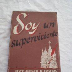 Libros de segunda mano: SOY UN SUPERVIVIENTE · LA VIDA BAJO EL RÉGIMEN SOVIÉTICO · LA UNIÓN SOVIÉTICA · RUSIA. Lote 19251045