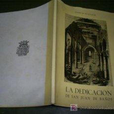 Libros de segunda mano: LA DEDICACIÓN DE SAN JUAN DE BAÑOS JOAQUÍN Mª DE NAVASCUÉS PALENCIA 1961 RM45278. Lote 20221424