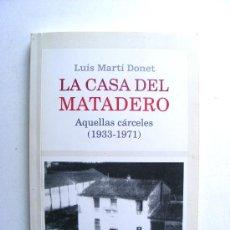 Libros de segunda mano: LA CASA DEL MATADERO, LUIS MARTI DONET, AQUELLAS CARCELES, (1933-1971) EDICIONES LA SIRENA. Lote 20554756