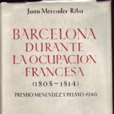 Libros de segunda mano: BARCELONA DURANTE LA OCUPACIÓN FRANCESA (1808-1814). JUAN MERCADER RIBA.. Lote 25036414
