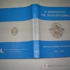Libros de segunda mano: O INSTITUTO DE PONTEVEDRA SÉCULO E MEDIO DE HISTORIA 1845-1995 XOSÉ FORTES 1997 GALICIA RM46191. Lote 26265886