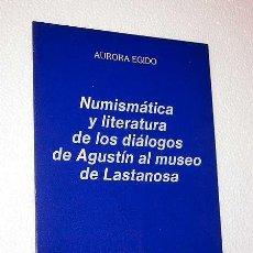 Libros de segunda mano: NUMISMÁTICA Y LITERATURA DE LOS DIÁLOGOS DE AGUSTÍN AL MUSEO DE LASTANOSA. AURORA EGIDO. 1984.. Lote 36208239