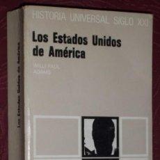 Libros de segunda mano: LOS ESTADOS UNIDOS DE AMÉRICA POR WILLI PAUL ADAMS DE ED. SIGLO VEINTIUNO EN MADRID 1979 1ª EDICIÓN. Lote 22146046
