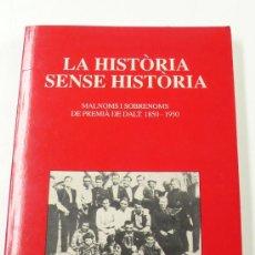 Libros de segunda mano: PREMIÀ DE DALT. LA HISTÒRIA SENSE HISTÒRIA. MALNOMS I SOBRENOMS DE PREMIÀ 1850-1950. Lote 22508585
