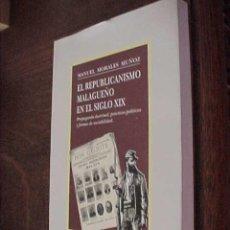Libros de segunda mano: EL REPUBLICANISMO MALAGUEÑO EN EL SIGLO XIX. PROPAGANDA DOCTRINAL ... MANUEL MORALES MUÑOZ. *. Lote 23298263