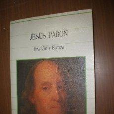 Libros de segunda mano: JESUS PABON FRANKLIN Y EUROPA SARPE 1985 MADRID BIBLIOTECA DE LA HISTORIA(VOL.38). Lote 24896221