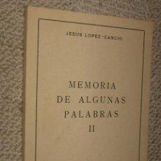 Libros de segunda mano: MEMORIA DE ALGUNAS PALABRAS II, POR JESÚS LÓPEZ-CANCIO, SANTANDER, 1973, FALANGE, MOVIMIENTO. Lote 23897368