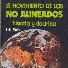 Libros de segunda mano: EL MOVIMIENTO DE LOS NO ALINEADOS HISTORIA Y DOCTRINA. LUIS MOITA. EDITORIAL REVOLUCIÓN. 1983. Lote 177189469