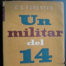 Libros de segunda mano: UN MILITAR DEL 14. FORESTER, C.S. LOS LIBROS DE NUESTRO TIEMPO. 1945 1ª EDICIÓN. Lote 25880480