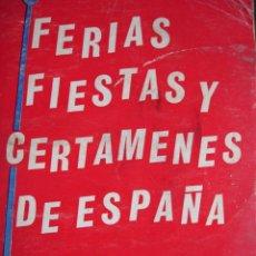 Libros de segunda mano: FERIAS FIESTAS Y CERTAMENES DE ESPAÑA,1979.439 PG.4ª.RELACIO DE FECHAS DE TODAS LAS FERIAS DE ESPAÑA. Lote 25874987