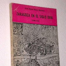 Libros de segunda mano: ZARAGOZA EN EL SIGLO XVIII (1700-1770). ROSA MARÍA BLASCO MARTÍNEZ. LIBRERÍA GENERAL. ZARAGOZA, 1977. Lote 25946293