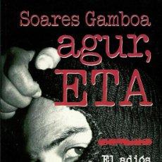 Libros de segunda mano: SOARES GAMBOA. AGUR, ETA. EL ADIÓS A LAS ARMAS DE UN MILITANTE HISTÓRICO (ANTOLÍN, MATÍAS). Lote 27616047