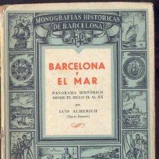Libros de segunda mano: BARCELONA Y EL MAR, PANORMA HISTÓRICO DESDE EL SIGLO IX AL XX - LUÍS ALMERICH (CLOVIS EIMERIC)1945. Lote 27871454